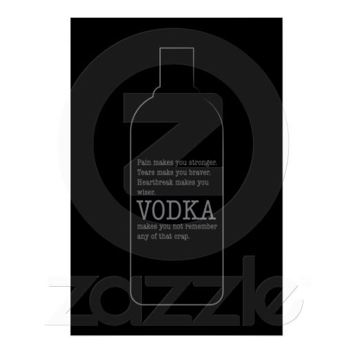Pain Makes You Stronger, Vodka Makes You Forget Poster