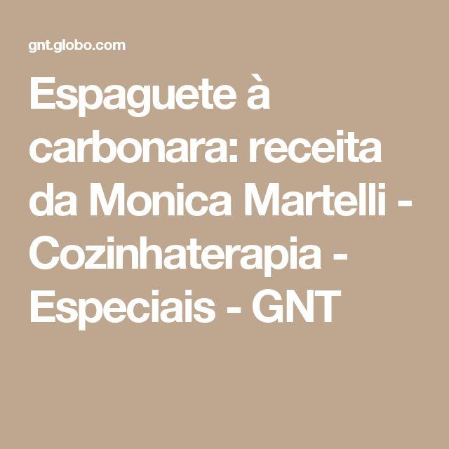 Espaguete à carbonara: receita da Monica Martelli - Cozinhaterapia - Especiais - GNT