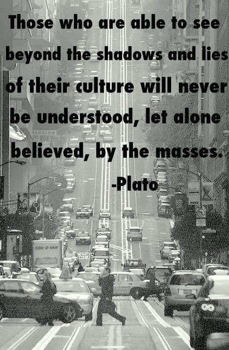 This quote might have been true in plato's day but today we have the internet we can connect to millions of people around the world to affect change and inform humanity. INFOWARS.COM BECAUSE THERE'S A WAR ON FOR YOUR MIND