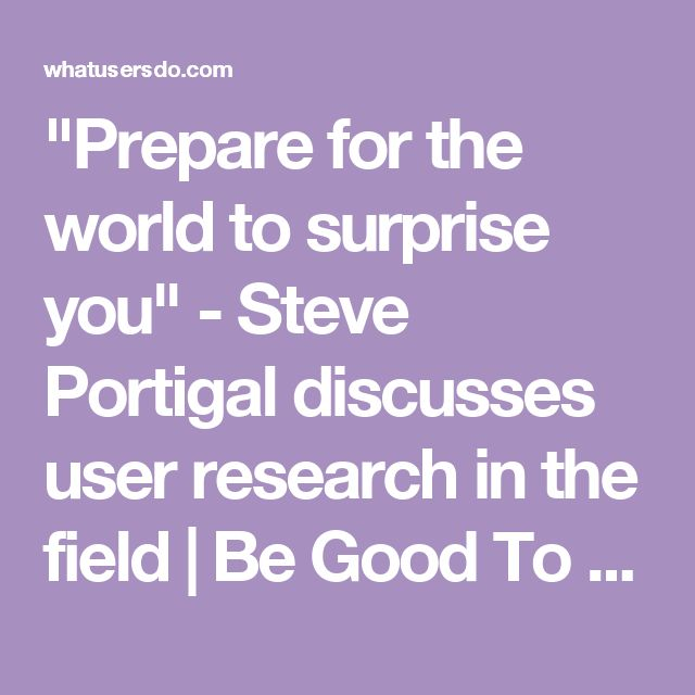 """Prepare for the world to surprise you"" - Steve Portigal discusses user research in the field 