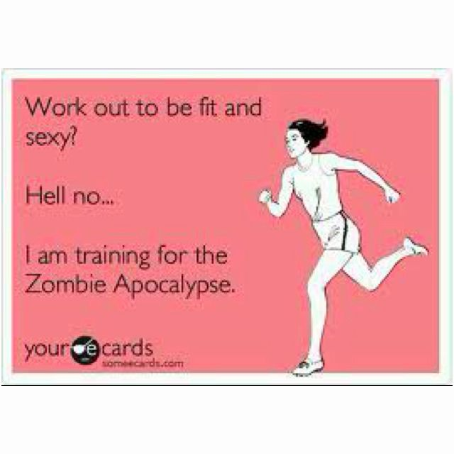 Zombie Run!!! My whole motivation has been discovered. :)