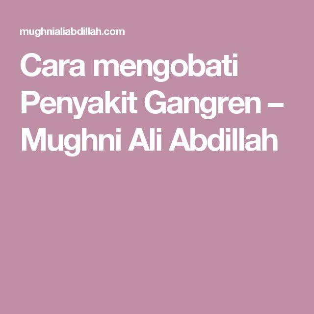 Cara mengobati Penyakit  Gangren – Mughni Ali Abdillah