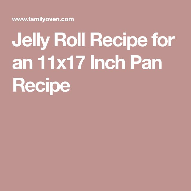 Jelly Roll Recipe for an 11x17 Inch Pan Recipe