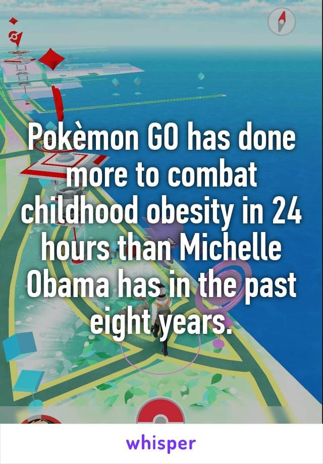 Pokèmon GO has done more to combat childhood obesity in 24 hours than Michelle Obama has in the past eight years.