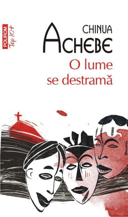 Chinua Achebe - O lume se destrama (Top 10+) -