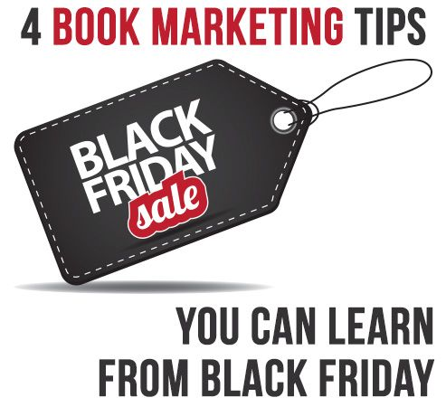 Whether you hate it or love it, the fact is Black Friday is the single biggest day in retail all year. There are a few important marketing tips that authors can learn from Black Friday to help them sell more books.