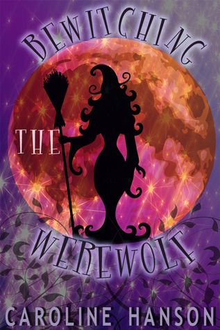 Bewitching the Werewolf by Caroline Hanson. Actually an adult PNR novella - sexy & short read :D 3.5 / 5