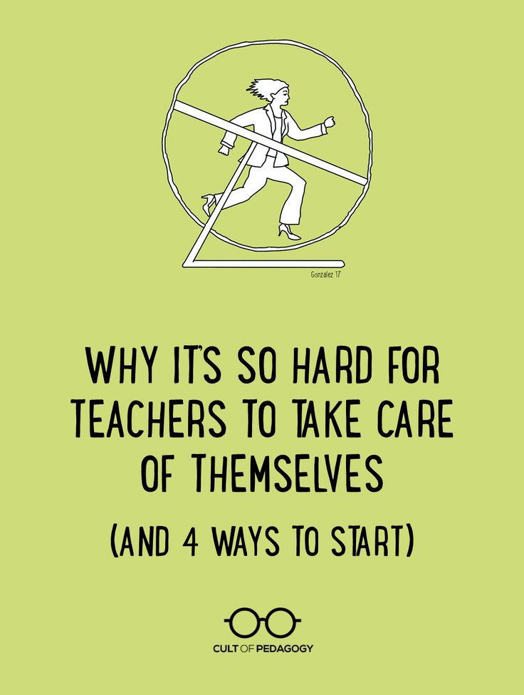 Why It's So Hard for Teachers to Take Care of Themselves (And 4 Ways to Start) - As a whole, teachers aren't great about taking care of themselves. But that can change, and these 4 steps can help make that happen.