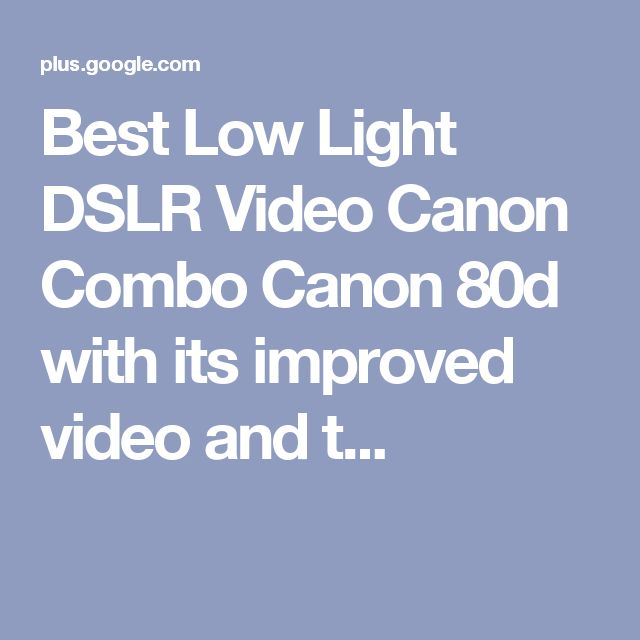 Best Low Light DSLR Video Canon Combo Canon 80d with its improved video and t...