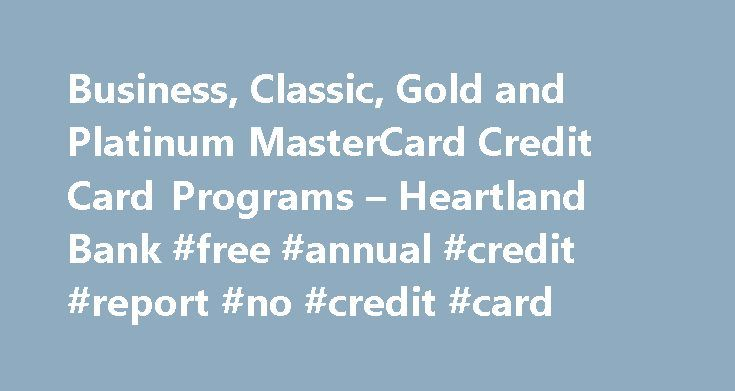 Business, Classic, Gold and Platinum MasterCard Credit Card Programs – Heartland Bank #free #annual #credit #report #no #credit #card http://credit.remmont.com/business-classic-gold-and-platinum-mastercard-credit-card-programs-heartland-bank-free-annual-credit-report-no-credit-card/  #bank credit card # Credit Cards Heartland Bank credit cards offer charge privileges and cash advances throughout the US and Read More...The post Business, Classic, Gold and Platinum MasterCard Credit Card…
