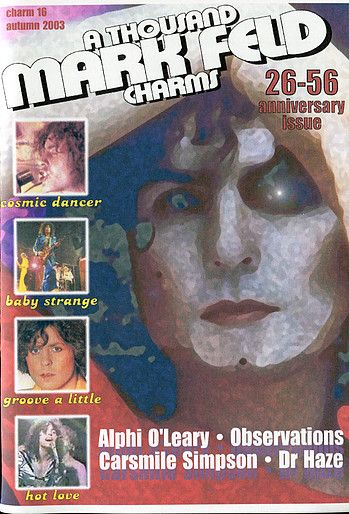 ATMFC 16 Autumn 2003  A5 format  32 pages  26/56 Anniversary issue   CONTENTS:  Articles: Alphi O'Leary & Me by Ray Eden, Paul Morley's Marc Bolan, Carsmile Simpson & The Old One, Dr Haze (Circus Of Horrors) interview, Electric Warrior Dolby Digital 5.1 Surround Sound version, Songs Bolan covered  Features:What's Goin' On (news), Jam (adverts)  Reviews: Who Got Marc Bolan's Millions TV programme