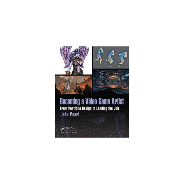 Becoming a Video Game Artist : From Portfolio Design to Landing the Job (Paperback) (John Pearl)
