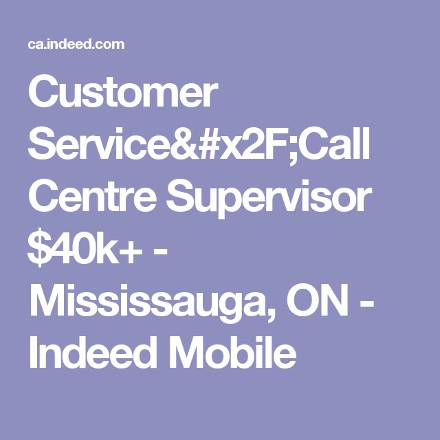 Customer Service/Call Centre Supervisor $40k+ - Mississauga, ON - Indeed Mobile