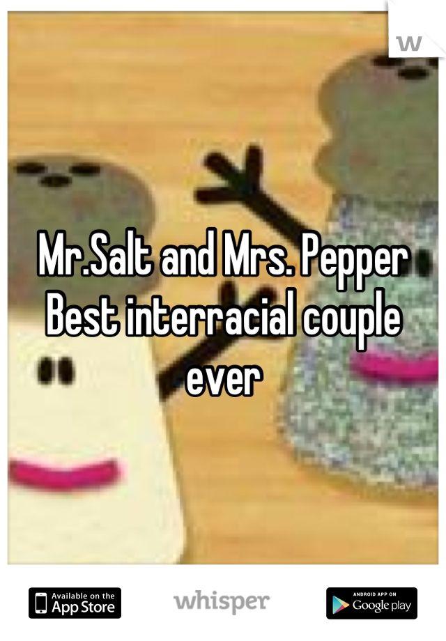 """Mr.Salt and Mrs. Pepper Best interracial couple ever"""