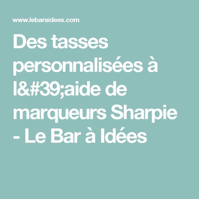 Des tasses personnalisées à l'aide de marqueurs Sharpie - Le Bar à Idées