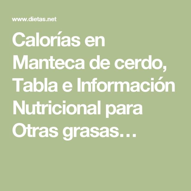 Calorías en Manteca de cerdo, Tabla e Información Nutricional para Otras grasas…