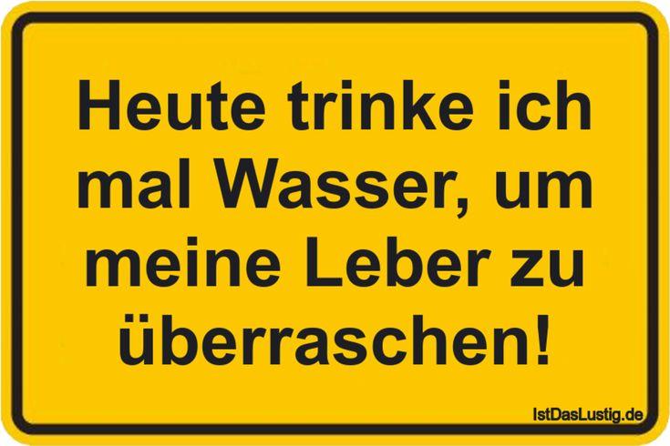 Heute trinke ich mal Wasser, um meine Leber zu überraschen! ... gefunden auf https://www.istdaslustig.de/spruch/648 #lustig #sprüche #fun #spass