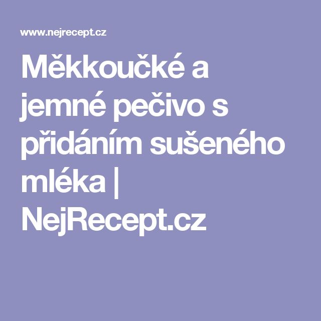 Měkkoučké a jemné pečivo s přidáním sušeného mléka | NejRecept.cz