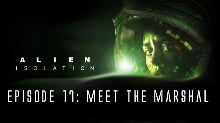 Alien: Isolation - Ep. 17 - Meet the Marshal