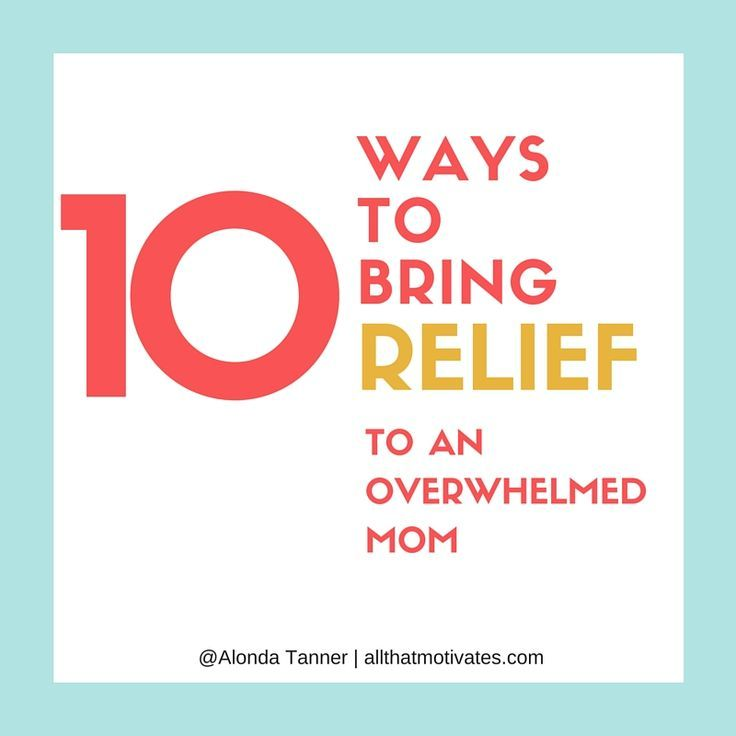 10 Ways to Bring Relief to an Overwhelmed Mom