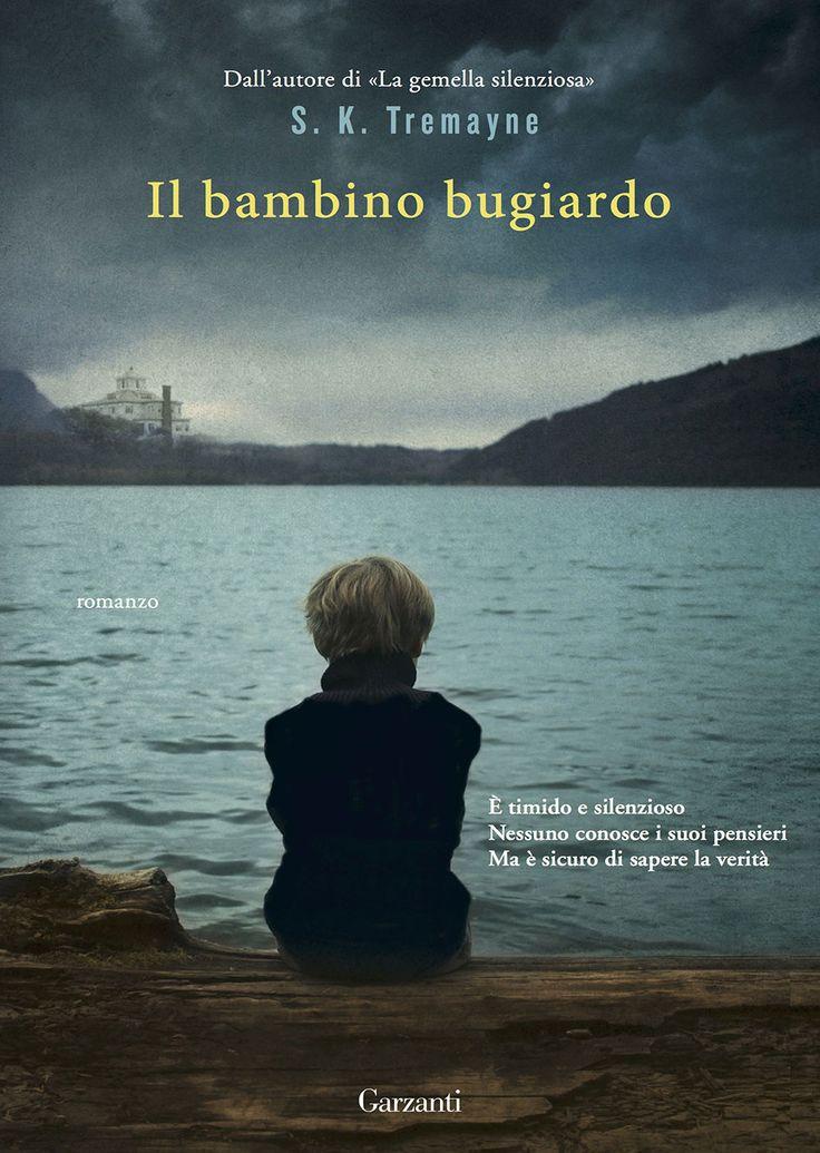 """20/04/2017 • Esce """"Il bambino bugiardo"""" di S.K. Tremayne edito da Garzanti"""
