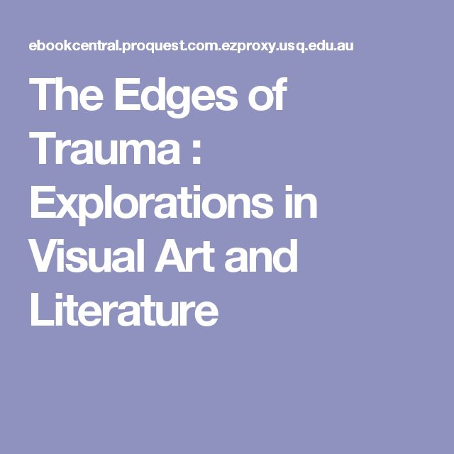The Edges of Trauma : Explorations in Visual Art and Literature
