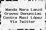 http://tecnoautos.com/wp-content/uploads/imagenes/tendencias/thumbs/wanda-nara-lanzo-graves-denuncias-contra-maxi-lopez-via-twitter.jpg Wanda Nara. Wanda Nara lanzó graves denuncias contra Maxi López vía Twitter, Enlaces, Imágenes, Videos y Tweets - http://tecnoautos.com/actualidad/wanda-nara-wanda-nara-lanzo-graves-denuncias-contra-maxi-lopez-via-twitter/
