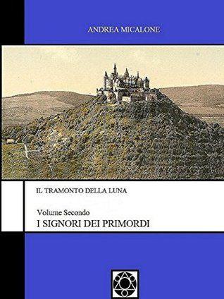 """Il romanzo """"I Signori Dei Primordi"""" di Andrea Micalone è stato pubblicato per la prima volta nel 2014. È il secondo volume della prima trilogia de """"Il Tramonto della Luna"""" e segue """"Le Origini Della Notte"""". Clicca per leggere una recensione di questo romanzo!"""