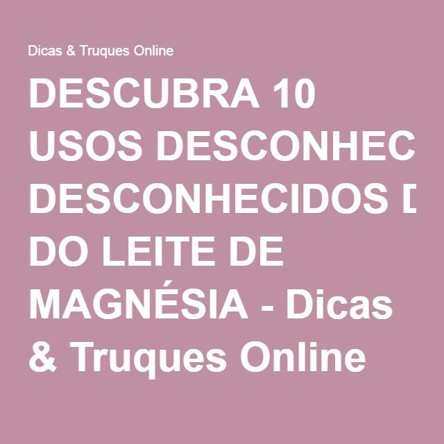 DESCUBRA 10 USOS DESCONHECIDOS DO LEITE DE MAGNÉSIA - Dicas & Truques Online