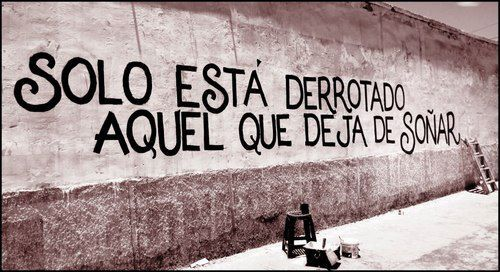 Solo esta derrotado aquel que deja de soñar  #calle #lavidaesarte