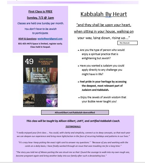 The Kabbalah cards class I teach in Santa Cruz, Ca. Soon it will be online. Right now there's an intro and free peek at the Kabbalah cards with short videos about them and about Kabbalah.  Get on my email list to be told when the online class is available. http://allisongilbert.net/kabbalah-demystified Judaism 101, Kabbalah for beginners, Jewish calendar, Kabbalah cards, Torah, Jewish religion, Jewish wisdom, online classes, video classes, daily prayer