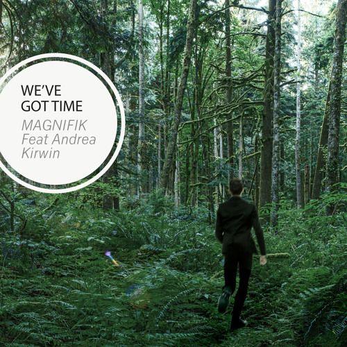 Magnifik Feat Andrea Kirwin - We've Got Time