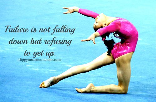 Failure is not in falling down but in refusing to get up.