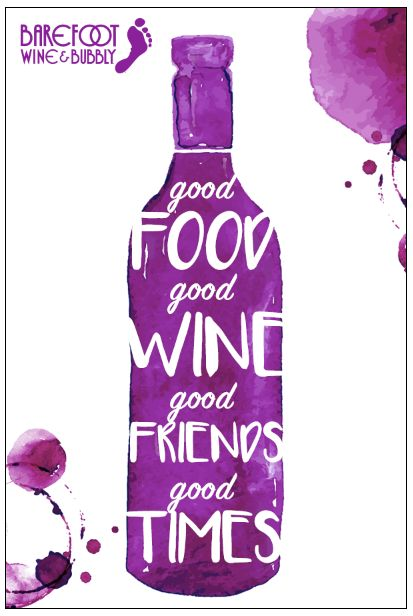 Good food, good wine, good friends, good times. (Barefoot Wine & Bubbly Quotes)