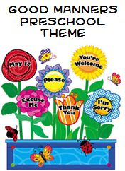 Good Manners Theme and Activities  Cute rhymes. I'm super proud that Rhiannon already says 'please', 'thank you', 'excuse you/me' and 'bless you'. Now to work on sorry and reinforce waiting politely!