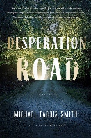 Desperation Road by Michael Farris Smith ---- {03/12/2017}