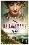 The Railwayman's Wife by Ashley Hay -  It's a story of life, loss and what comes after; of connection and separation, longing and acceptance...