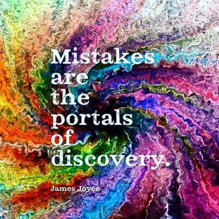 mistakes are the portals of discovery || james joyce