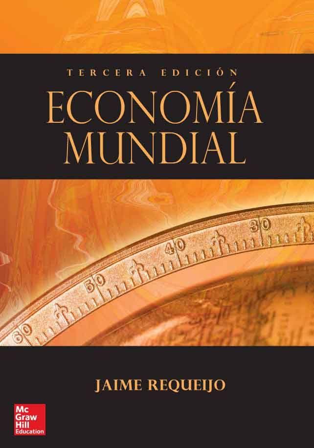 ECONOMÍA MUNDIAL 3ED Autor: Jaime Requeijo   Editorial: McGraw-Hill Edición: 3 ISBN: 9788448175337 ISBN ebook: 9788448174842 Páginas: 408 Área: Economia y Empresa Sección: Economía