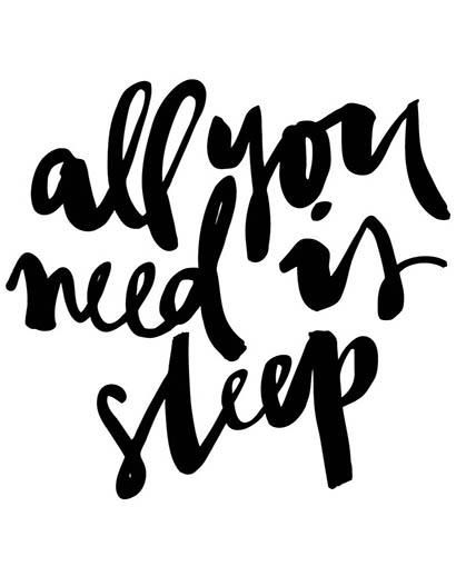 "This quote is so true: ""All you need is sleep."" Agreed. A good night's sleep makes everything better."