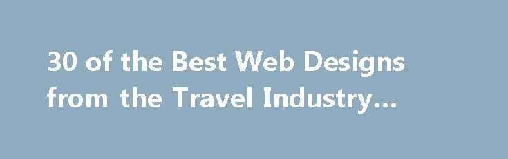 30 of the Best Web Designs from the Travel Industry #trek #travel http://travel.remmont.com/30-of-the-best-web-designs-from-the-travel-industry-trek-travel/  #travel web sites # 30 of the Best Web Designs from the Travel Industry While the quality of design and the visual appeal of any website can have an impact on its overall success, websites in the travel industry have a strong dependency on appearance. Whether it is a website for a hotel, resort, event, […]The post 30 of the Best Web…