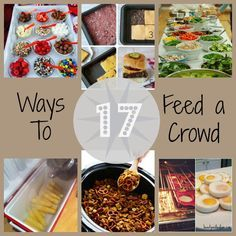 17 Ways To Feed a Crowd - Ideas to feed a lot of people.  Baptisms, baby blessings, graduation parties, wedding Fantastic way to keep the guests fed!