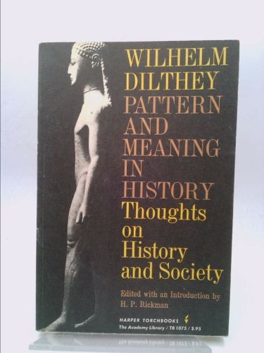 Pattern and Meaning in History: Thoughts on History and Society (Wilhelm Dilthey) | New and Used Books from Thrift Books