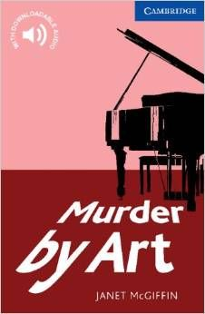 Murder by Art, by Janet McGiffin, Cambridge English Readers Level 5. On a hot August night in Milwaukee in the USA, a young artist and a gang leader's girlfriend are shot in the street, a woman dies mysteriously in the Mercy Hospital emergency room, and a famous artist is killed at the opening of an exhibition of his work. Dr Maxine Cassidy feels sure there must be a connection between these events and sets out to find it.