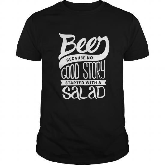 Awesome Tee Beer shirt Beer Because no good story started with a salad funny drink T shirts
