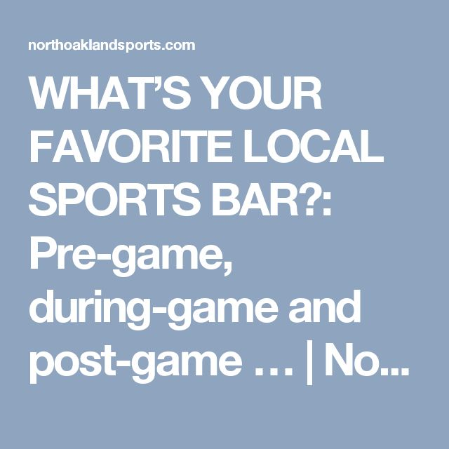 WHAT'S YOUR FAVORITE LOCAL SPORTS BAR?: Pre-game, during-game and post-game … | North Oakland Sports