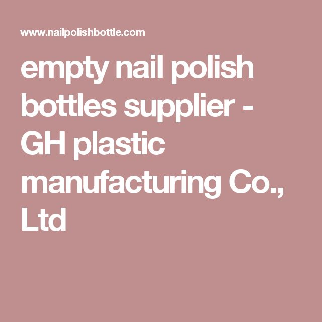 empty nail polish bottles supplier - GH plastic manufacturing Co., Ltd