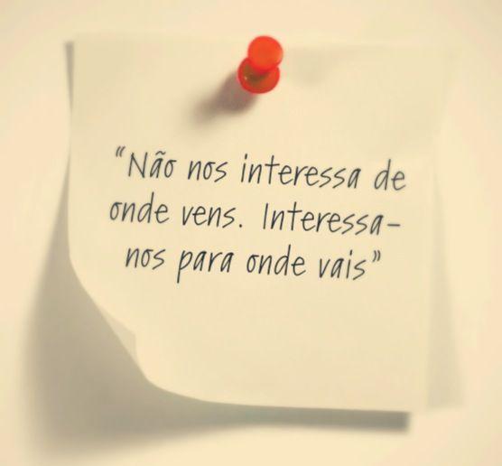 Não nos interessa de onde vens, Interessa-nos para onde vais  www.hotelandia.pt www.almadeviajante.com