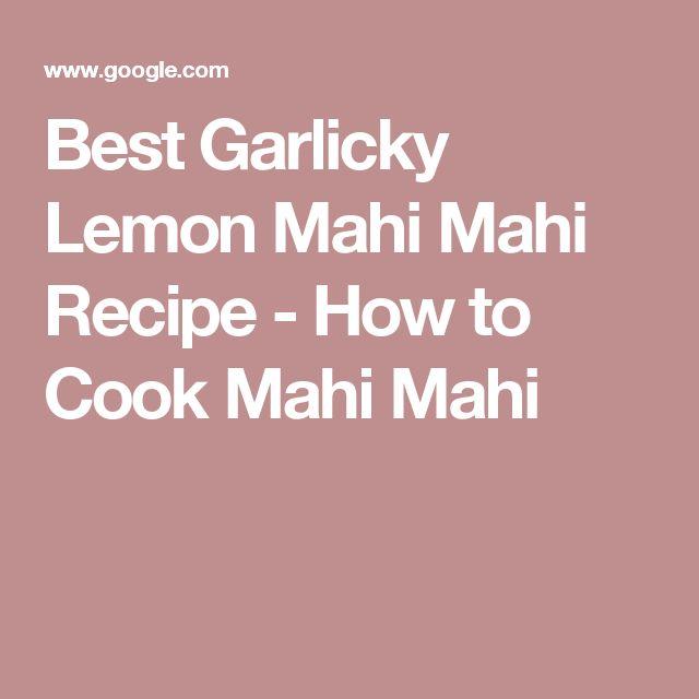Best Garlicky Lemon Mahi Mahi Recipe - How to Cook Mahi Mahi