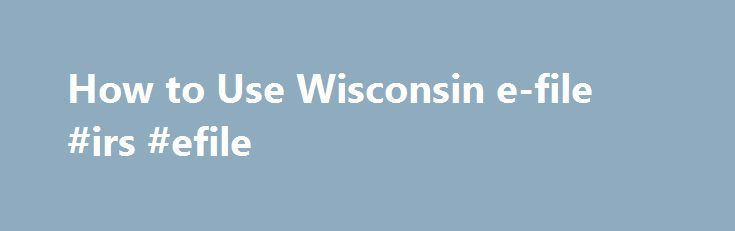 How to Use Wisconsin e-file #irs #efile http://income.remmont.com/how-to-use-wisconsin-e-file-irs-efile/  #wisconsin e file # How to Use Wisconsin e -file What is Wisconsin e -file? What are the benefits of using Wisconsin e -file? What do I need before I begin to use Wisconsin e -file? How do I begin using Wisconsin e -file? Is there a registration process to use Wisconsin e -file? How […]